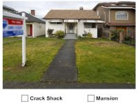 Vancouver Real Estate: Crack Shack or Mansion?